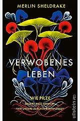 Verwobenes Leben: Wie Pilze unsere Welt formen und unsere Zukunft beeinflussen (German Edition) Kindle Edition