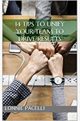 14 Tips to Unify Your Team to Drive Results: A Business Short Read for Entrepreneurs and Business Leaders Kindle Edition