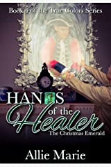 Hands of the Healer: The Christmas Emerald (True Colors Book 4) Kindle Edition