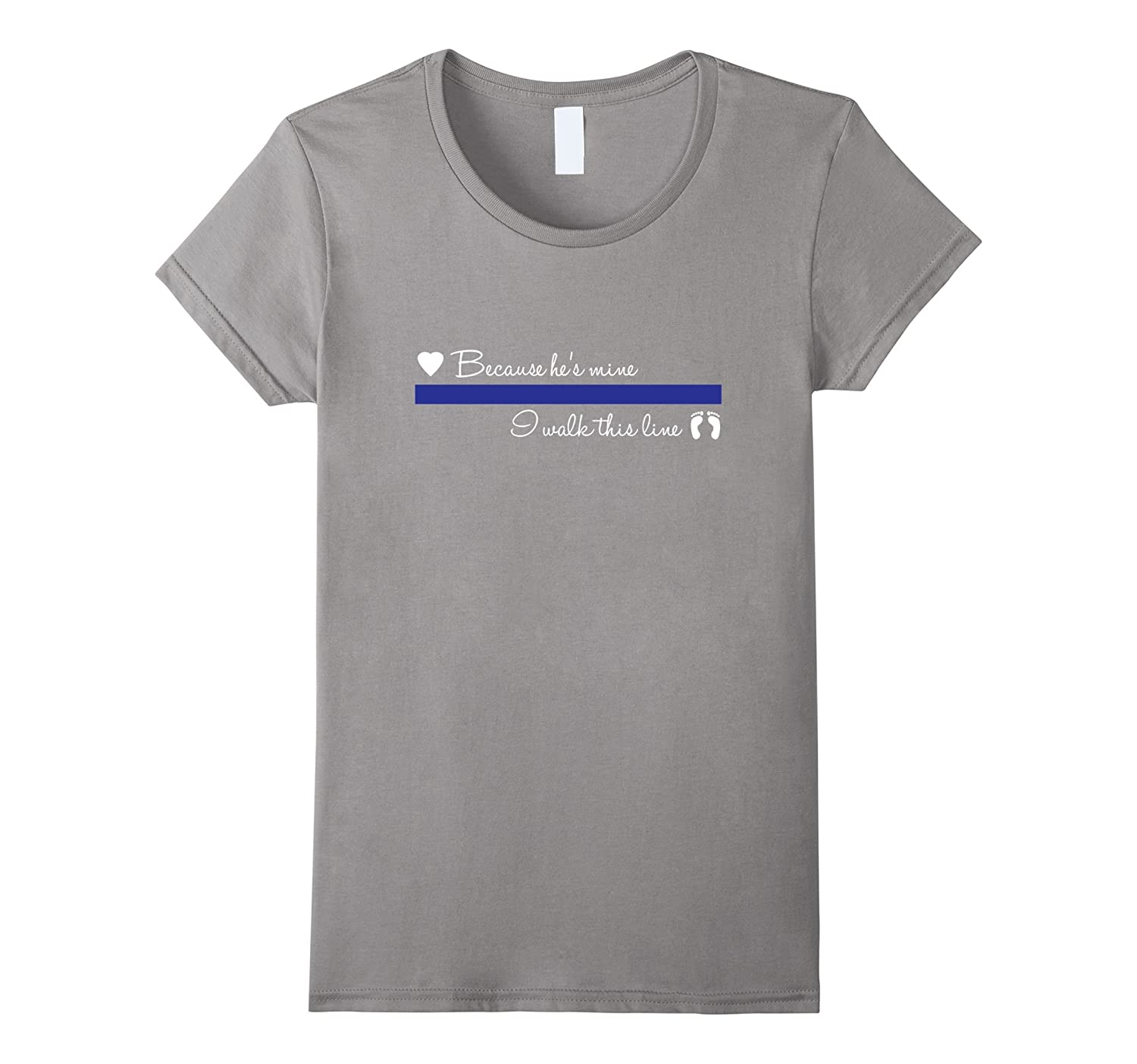 Women's Because He's Mine I Walk This Line: Thin Blue Line T-Shirt-CL