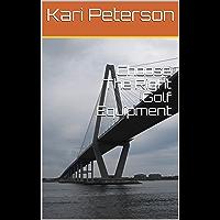 Choose The Right Golf Equipment (English Edition)