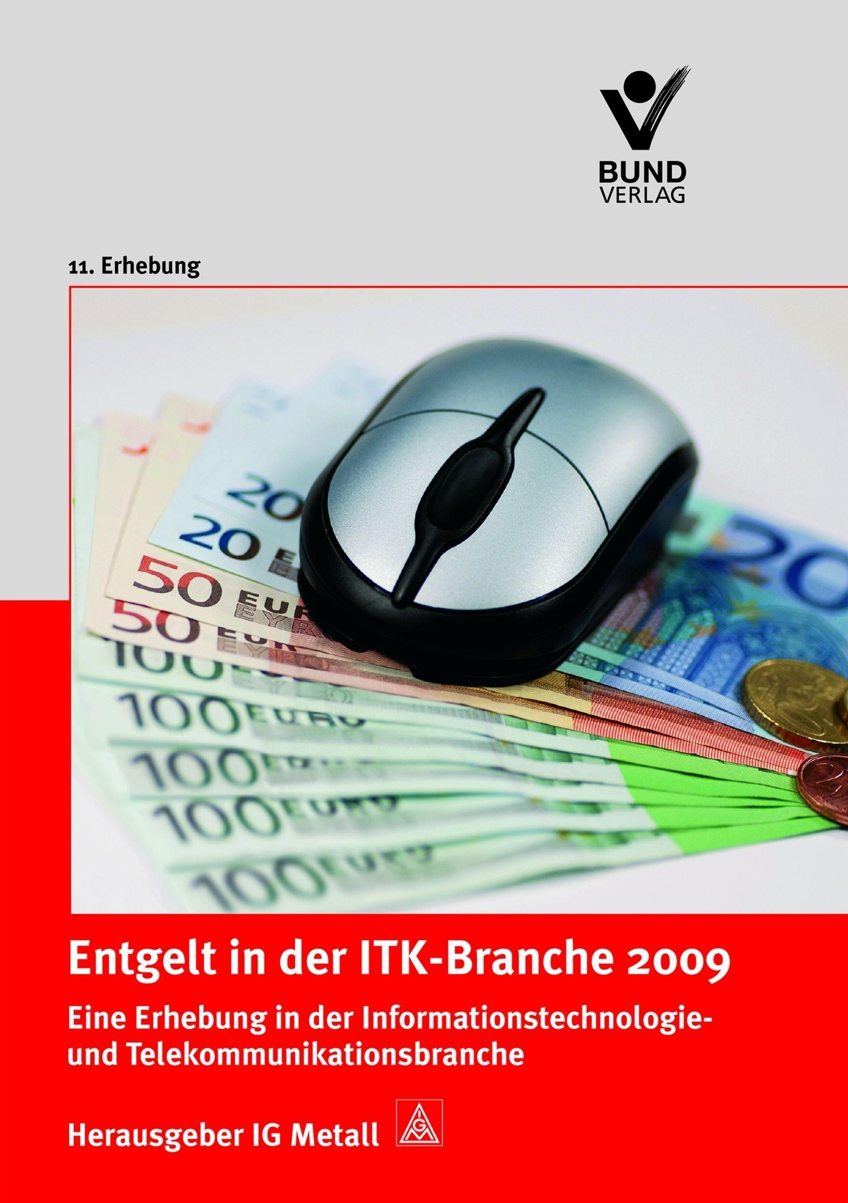 Entgelt in der ITK-Branche 2009: Eine Erhebung in der Informationstechnologie- und Telekommunikationsbranche