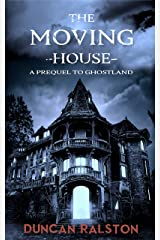 The Moving House: A Prequel to Ghostland Kindle Edition