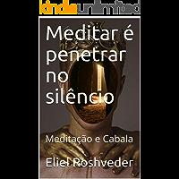 Meditar é penetrar no silêncio: Meditação e Cabala