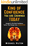 King of Confidence,  You Are Crowned TODAY!: Straight to The Point Confidence Tactics That Changes Lives, GUARANTEED