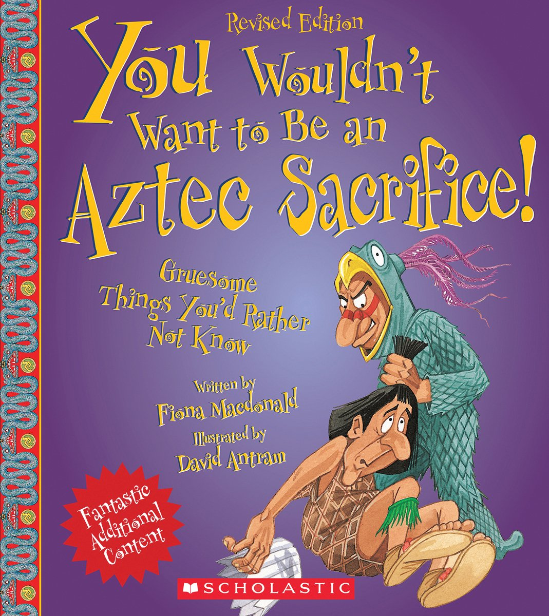 You Wouldn't Want to Be an Aztec Sacrifice (Revised Edition)