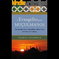 O evangelho para muçulmanos: Um incentivo para compartilhar as boas-novas de Cristo com confiança