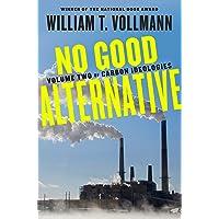 No Good Alternative: Volume Two of Carbon Ideologies: 2