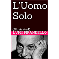 L'Uomo Solo: (Illustrated) (Novelle per un anno Vol.