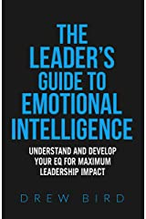 The Leader's Guide to Emotional Intelligence: Understand and Develop your EQ for Maximum Leadership Impact Kindle Edition