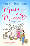Mum in the Middle: Feel good, funny and unforgettable