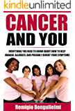 Cancer and You: Everything you need to know about how to help manage, alleviate, and possibly revert your symptoms