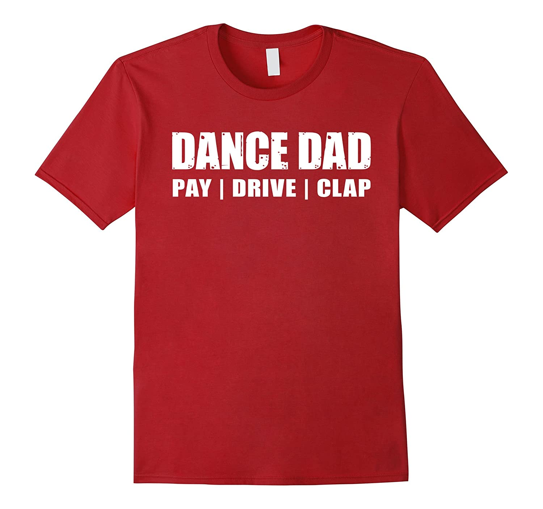 DANCE DAD SHIRT Dancing Recital Pay Drive Clap Funny TShirt-TJ