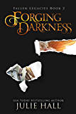 Forging Darkness (Fallen Legacies Book 2)