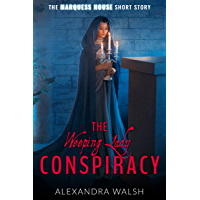 The Weeping Lady Conspiracy : A Marquess House Saga Short Story