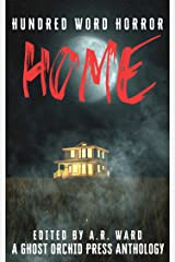 Home: An anthology of dark microfiction (Hundred Word Horror) Kindle Edition