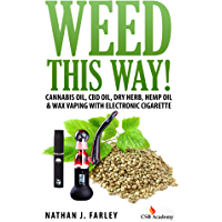 Weed This way!: Cannabis Oil, CBD Oil, Dry Herb, Hemp Oil & Wax Vaping With Electronic Cigarette (English Edition)