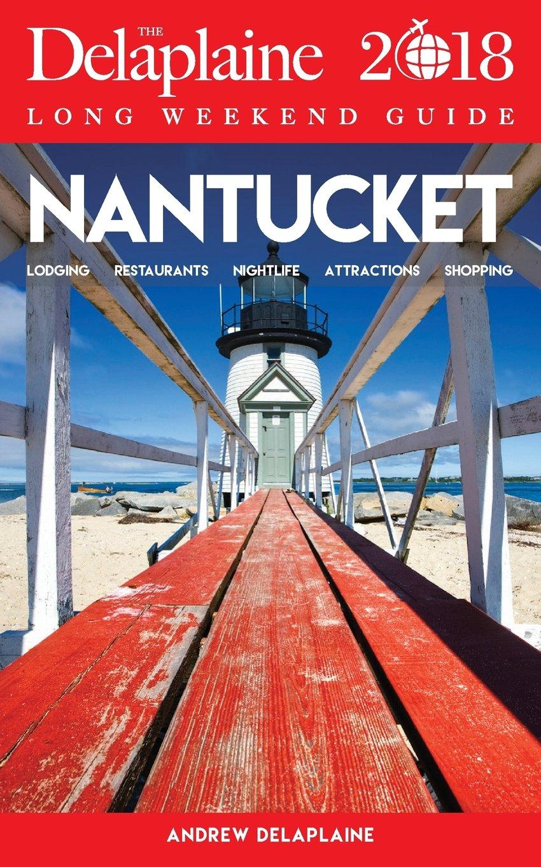 Nantucket - The Delaplaine 2018 Long Weekend Guide