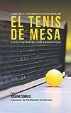 El Límite Final en el Entrenamiento  de Resistencia Mental Para el Tenis de Mesa: El uso de la visualización para alcanzar su verdadero potencial (Spanish Edition)