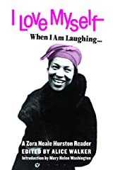 I Love Myself When I Am Laughing... And Then Again When I Am Looking Mean and Impressive: A Zora Neale Hurston Reader Kindle Edition