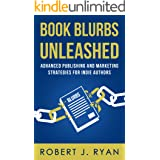 Book Blurbs Unleashed: Advanced Publishing and Marketing Strategies for Indie Authors (Self-publishing Guide 2)