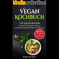 Vegan Kochbuch: 120 vegane Rezepte für mehr Inspiration und eine abwechslungsreiche vegane Ernährung - Bonus: Ernährungsplan für Berufstätige