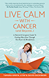Live Calm with Cancer (and Beyond...): A Patient & Caregiver Guide To Finding More Ease Through The Power of Mindfulness
