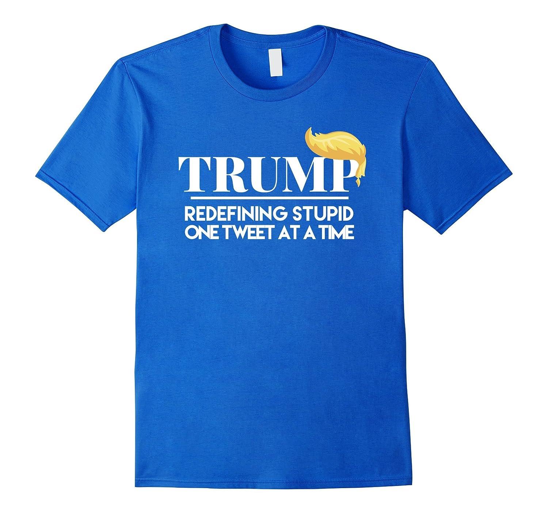 Anti Trump Dump Trump Redefining Stupid T-shirt