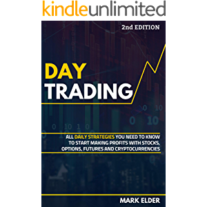 Day Trading: All Daily Strategies You Need to Know to Start Making Profits with Stocks, Options, Futures and…