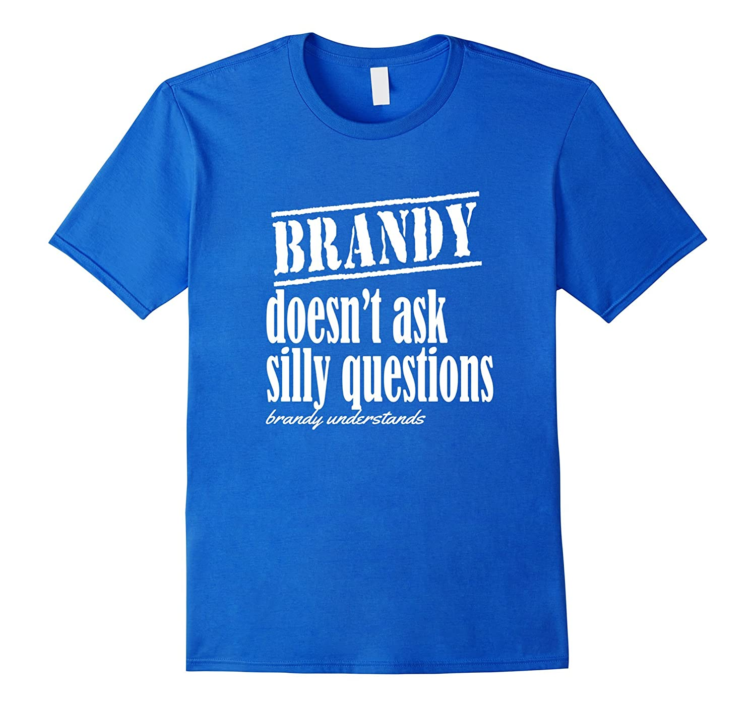 Brandy Doesnt Ask Question Brandy Understands Funny t-Shirt-TH