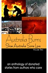 Australia Burns Volume Two (Show Australia Some Love Book 2) Kindle Edition