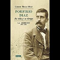 Porfirio Díaz. Su vida y su tiempo II: La ambición: 1867-1884