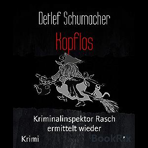 Kopflos: Kriminalinspektor Rasch ermittelt wieder (German Edition)