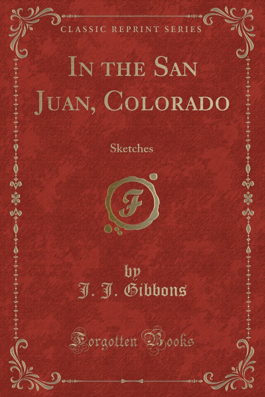 In the San Juan, Colorado: Sketches (Classic Reprint) ebook