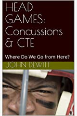 HEAD GAMES: Concussions & CTE: Where Do We Go from Here? (Concussion Series Book 1) Kindle Edition