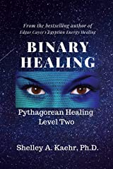 Binary Healing: Pythagorean Healing Level Two Kindle Edition
