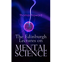 The Edinburgh Lectures on Mental Science (English Edition)