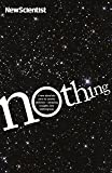 Nothing: From Absolute Zero to Cosmic Oblivion, Amazing Insights into Nothingness (New Scientist)