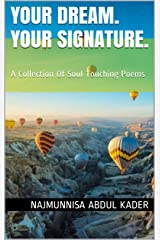Your Dream. Your Signature. : A Collection Of Soul Touching Poems Kindle Edition