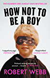 How Not To Be a Boy (English Edition)