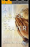 A HOUSE of PRAYER: (Not a Hospital)
