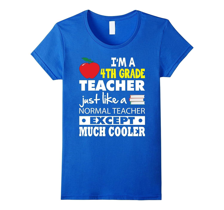 I'm a Fourth Grade Teacher except much cooler T-Shirt 4th Gr