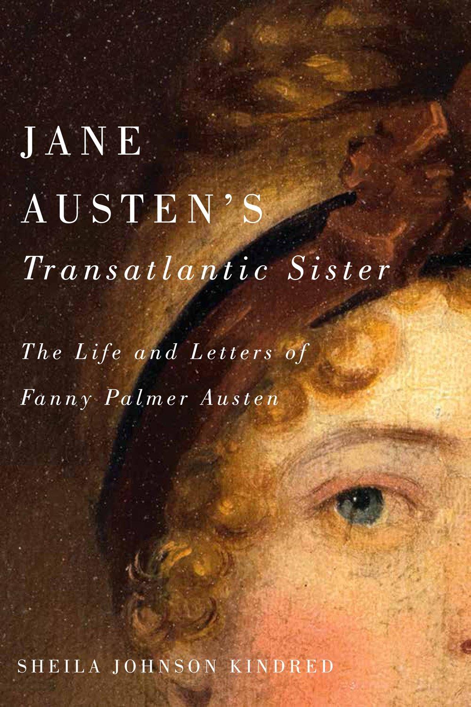 Jane Austens Transatlantic Sister: The Life and Letters of ...