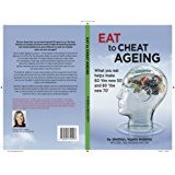 Eat To Cheat Ageing: what you eat helps make '60 the new 50' and '80 the new 70'