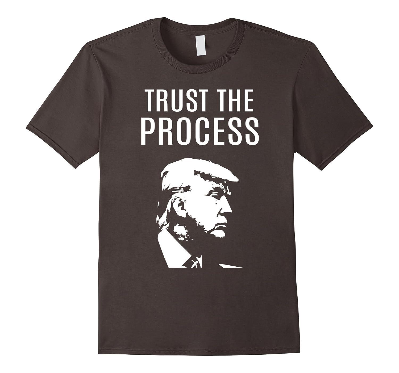 Trust the Process - Donald Trump is My President T-Shirt