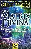 La matrix divina. Un ponte tra tempo e spazio, miracoli e credenze