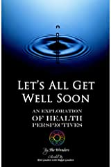 Let's All Get Well Soon: An Exploration of Health Perspectives Kindle Edition