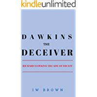 Dawkins the Deceiver: Richard Dawkins' Decade of Deceit