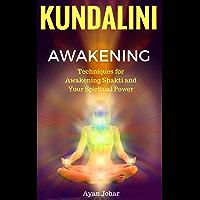 Kundalini Awakening: Techniques for Awakening Shakti and Your Spiritual Power (English Edition)