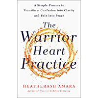 The Warrior Heart Practice: A simple process to transform confusion into clarity and pain into peace (English Edition)